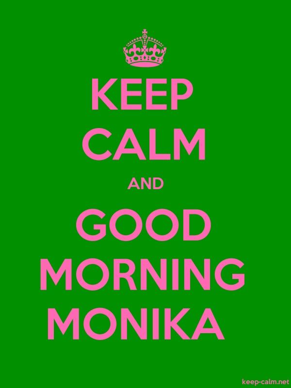 KEEP CALM AND GOOD MORNING MONIKA - pink/green - Default (600x800)
