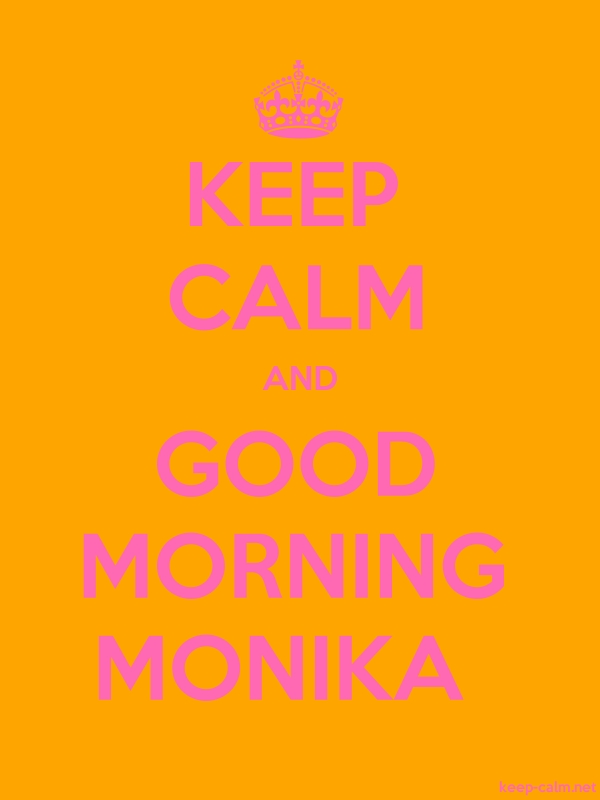 KEEP CALM AND GOOD MORNING MONIKA - pink/orange - Default (600x800)
