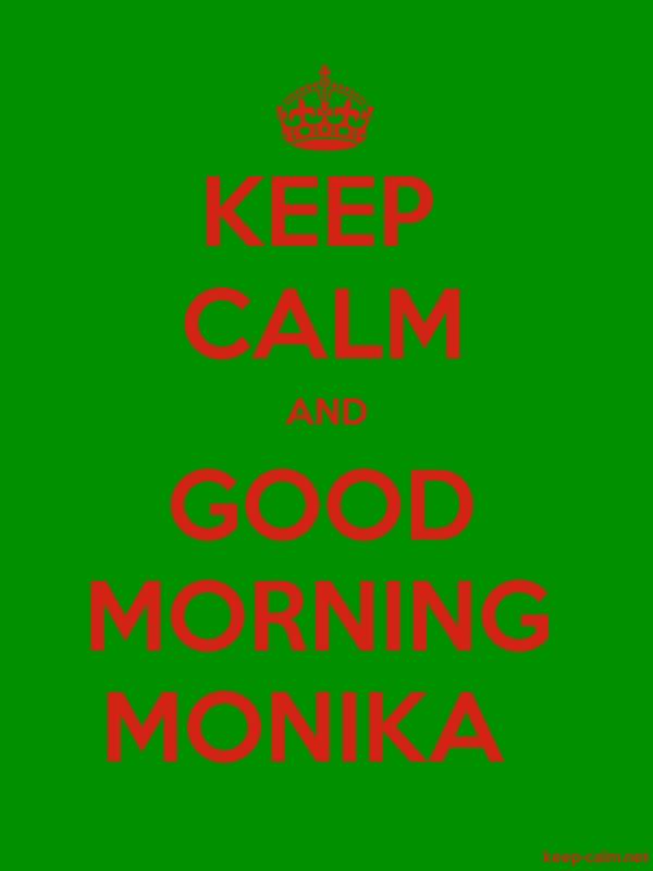 KEEP CALM AND GOOD MORNING MONIKA - red/green - Default (600x800)
