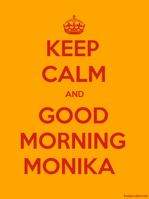 KEEP CALM AND GOOD MORNING MONIKA - red/orange - Default (600x800)