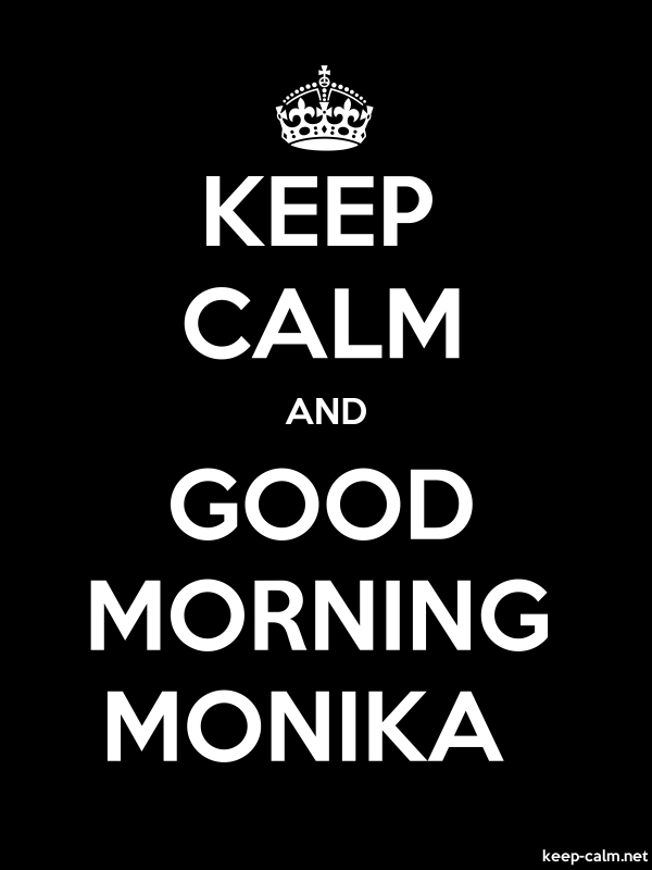 KEEP CALM AND GOOD MORNING MONIKA - white/black - Default (600x800)