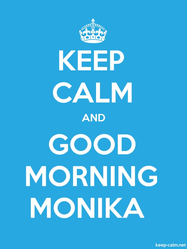 KEEP CALM AND GOOD MORNING MONIKA - white/blue - Default (600x800)
