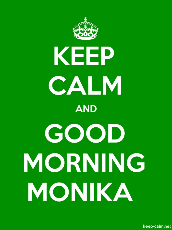 KEEP CALM AND GOOD MORNING MONIKA - white/green - Default (600x800)