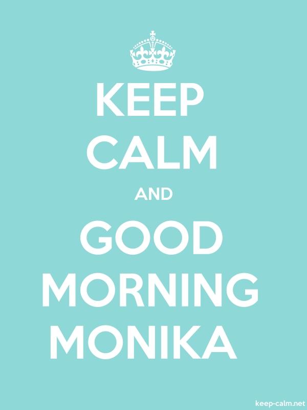 KEEP CALM AND GOOD MORNING MONIKA - white/lightblue - Default (600x800)
