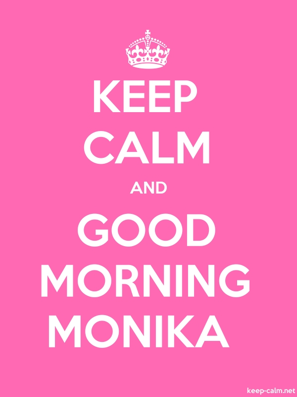 KEEP CALM AND GOOD MORNING MONIKA - white/pink - Default (600x800)