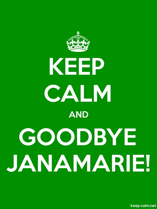 KEEP CALM AND GOODBYE JANAMARIE! - white/green - Default (600x800)