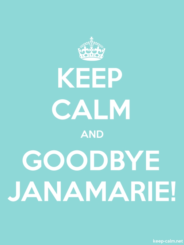 KEEP CALM AND GOODBYE JANAMARIE! - white/lightblue - Default (600x800)