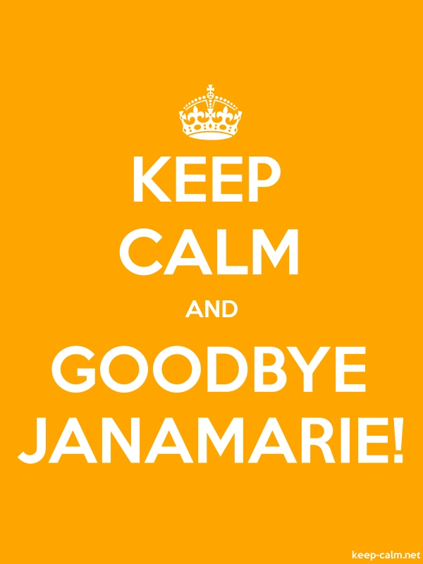 KEEP CALM AND GOODBYE JANAMARIE! - white/orange - Default (600x800)