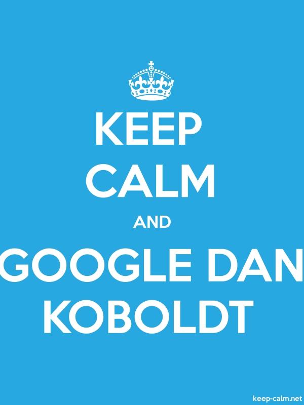 KEEP CALM AND GOOGLE DAN KOBOLDT - white/blue - Default (600x800)
