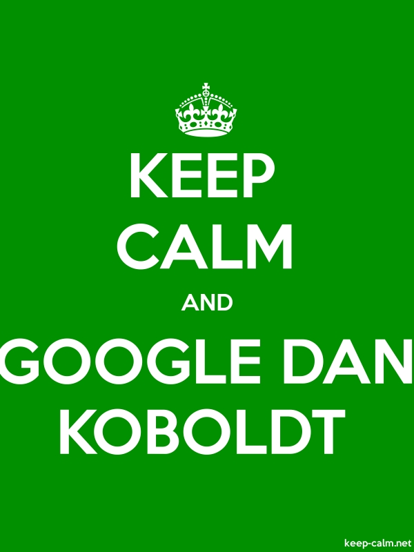 KEEP CALM AND GOOGLE DAN KOBOLDT - white/green - Default (600x800)