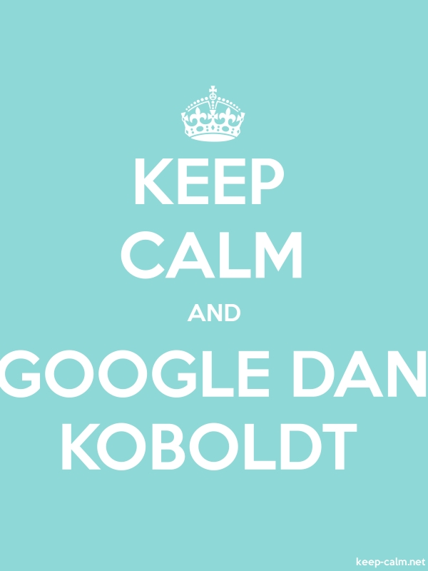 KEEP CALM AND GOOGLE DAN KOBOLDT - white/lightblue - Default (600x800)