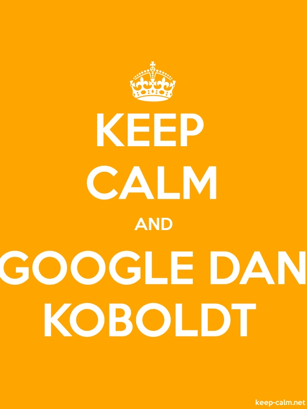 KEEP CALM AND GOOGLE DAN KOBOLDT - white/orange - Default (600x800)