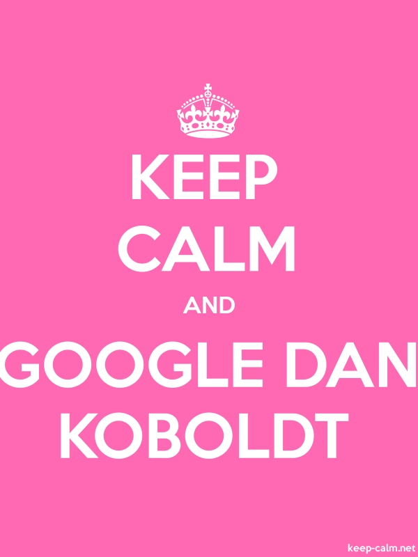 KEEP CALM AND GOOGLE DAN KOBOLDT - white/pink - Default (600x800)