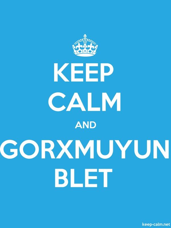 KEEP CALM AND GORXMUYUN BLET - white/blue - Default (600x800)