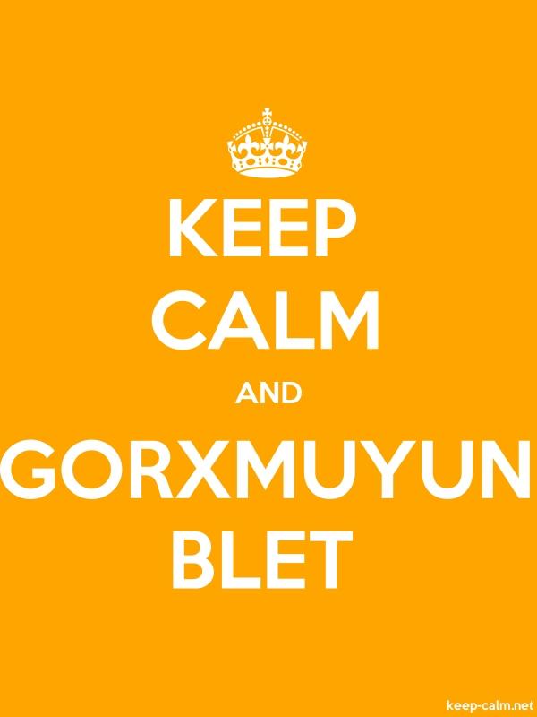 KEEP CALM AND GORXMUYUN BLET - white/orange - Default (600x800)