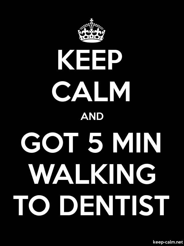 KEEP CALM AND GOT 5 MIN WALKING TO DENTIST - white/black - Default (600x800)