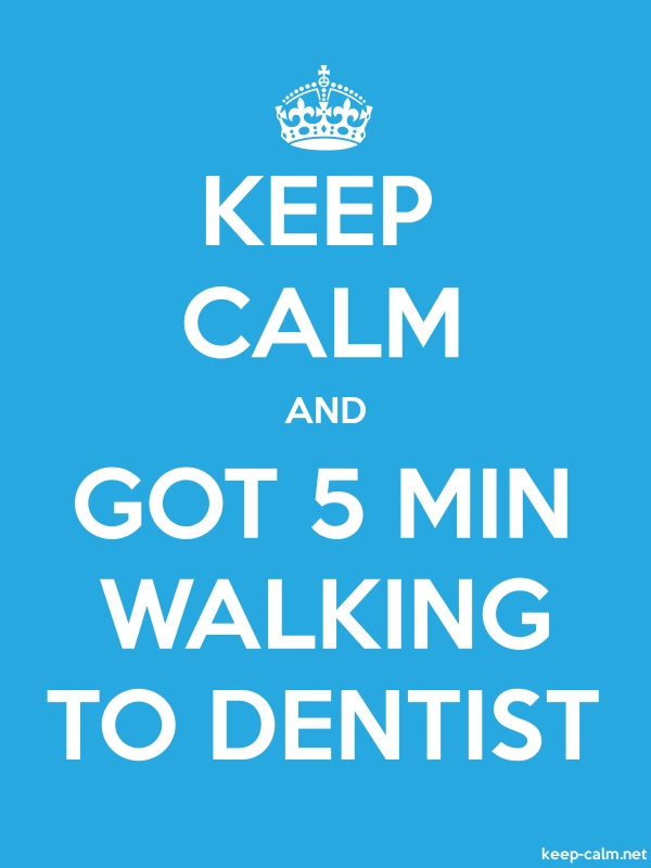 KEEP CALM AND GOT 5 MIN WALKING TO DENTIST - white/blue - Default (600x800)