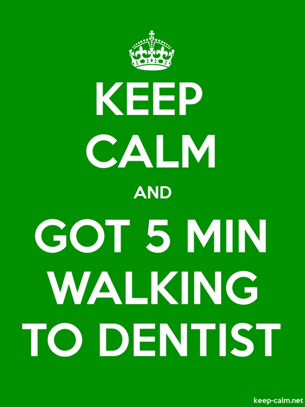 KEEP CALM AND GOT 5 MIN WALKING TO DENTIST - white/green - Default (600x800)