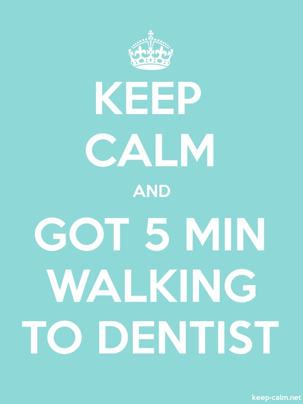 KEEP CALM AND GOT 5 MIN WALKING TO DENTIST - white/lightblue - Default (600x800)