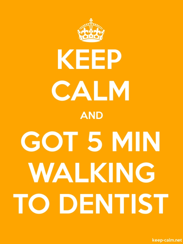 KEEP CALM AND GOT 5 MIN WALKING TO DENTIST - white/orange - Default (600x800)