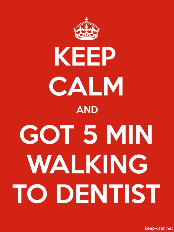 KEEP CALM AND GOT 5 MIN WALKING TO DENTIST - white/red - Default (600x800)