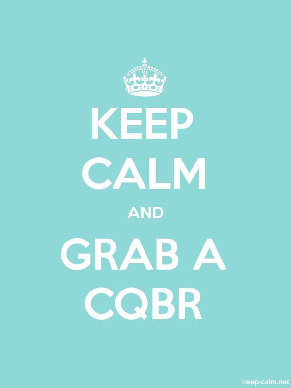 KEEP CALM AND GRAB A CQBR - white/lightblue - Default (600x800)