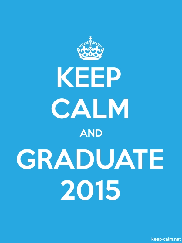 KEEP CALM AND GRADUATE 2015 - white/blue - Default (600x800)