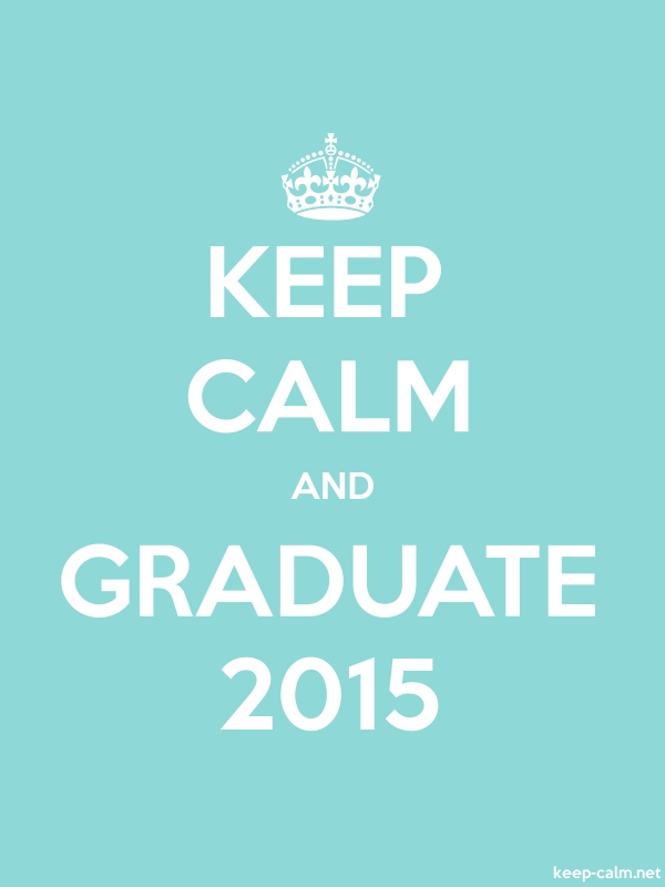 KEEP CALM AND GRADUATE 2015 - white/lightblue - Default (600x800)