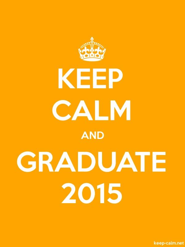 KEEP CALM AND GRADUATE 2015 - white/orange - Default (600x800)