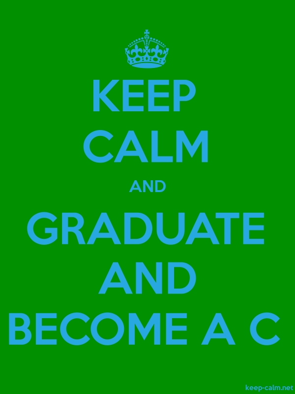 KEEP CALM AND GRADUATE AND BECOME A C - blue/green - Default (600x800)