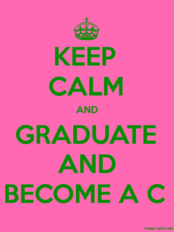 KEEP CALM AND GRADUATE AND BECOME A C - green/pink - Default (600x800)