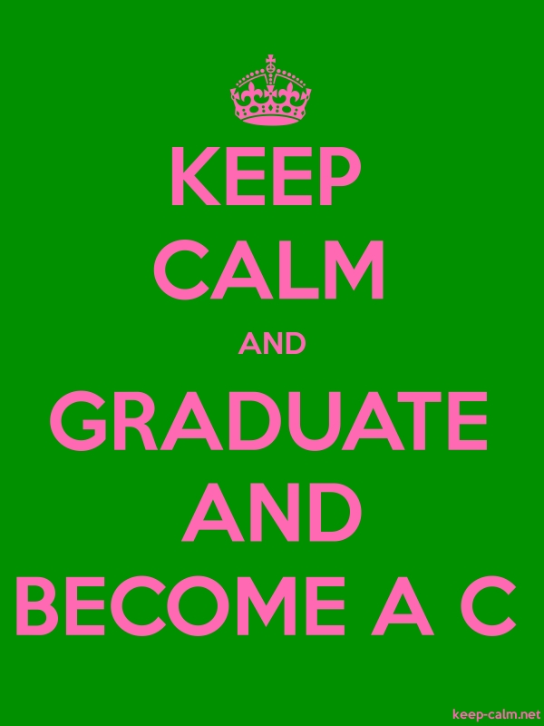 KEEP CALM AND GRADUATE AND BECOME A C - pink/green - Default (600x800)