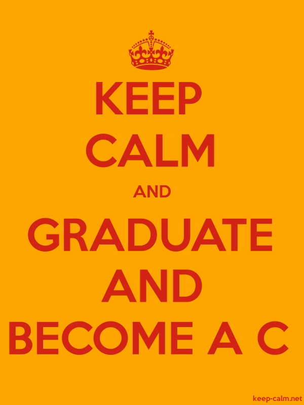 KEEP CALM AND GRADUATE AND BECOME A C - red/orange - Default (600x800)