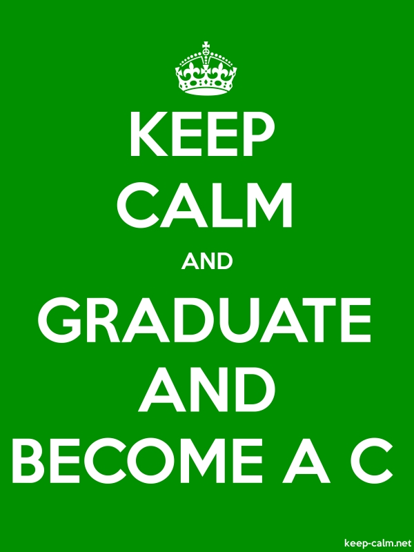 KEEP CALM AND GRADUATE AND BECOME A C - white/green - Default (600x800)