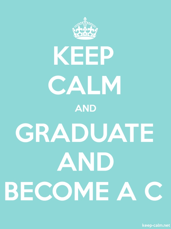 KEEP CALM AND GRADUATE AND BECOME A C - white/lightblue - Default (600x800)