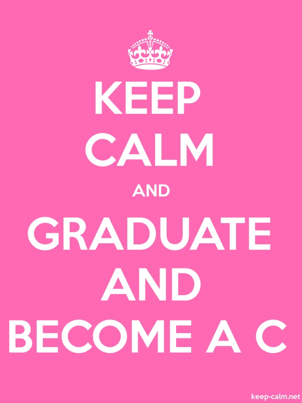 KEEP CALM AND GRADUATE AND BECOME A C - white/pink - Default (600x800)