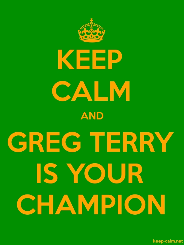 KEEP CALM AND GREG TERRY IS YOUR CHAMPION - orange/green - Default (600x800)