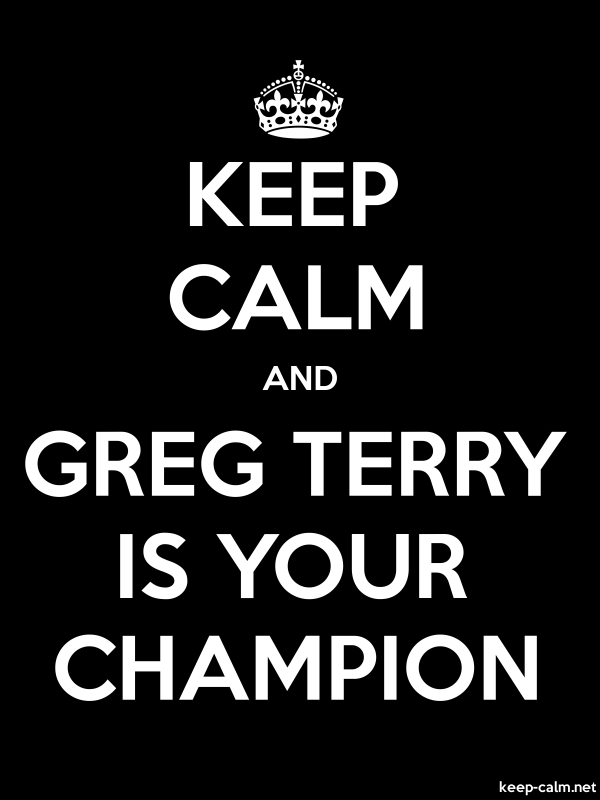 KEEP CALM AND GREG TERRY IS YOUR CHAMPION - white/black - Default (600x800)