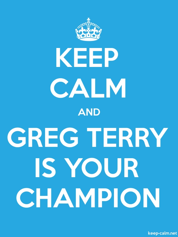 KEEP CALM AND GREG TERRY IS YOUR CHAMPION - white/blue - Default (600x800)