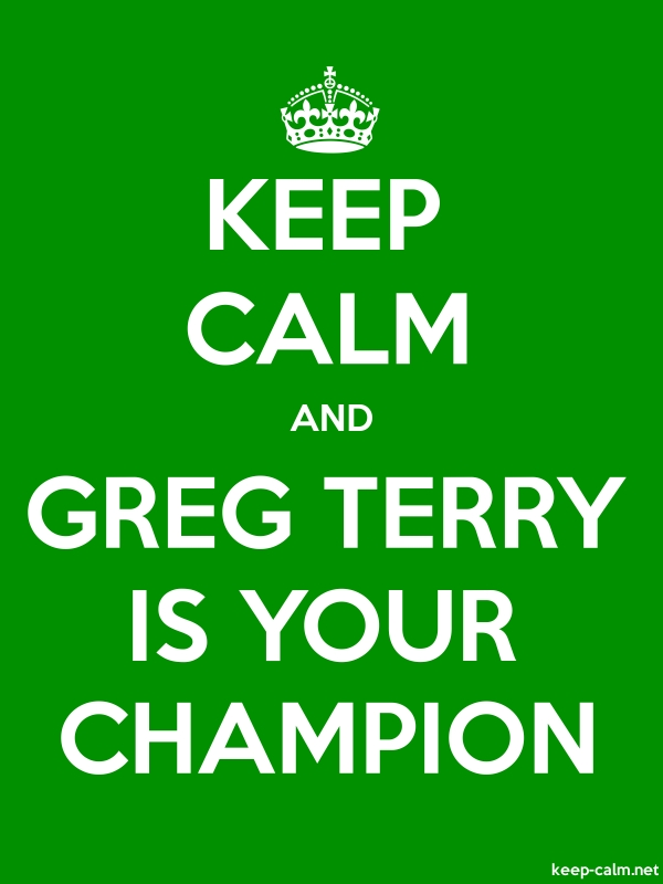 KEEP CALM AND GREG TERRY IS YOUR CHAMPION - white/green - Default (600x800)
