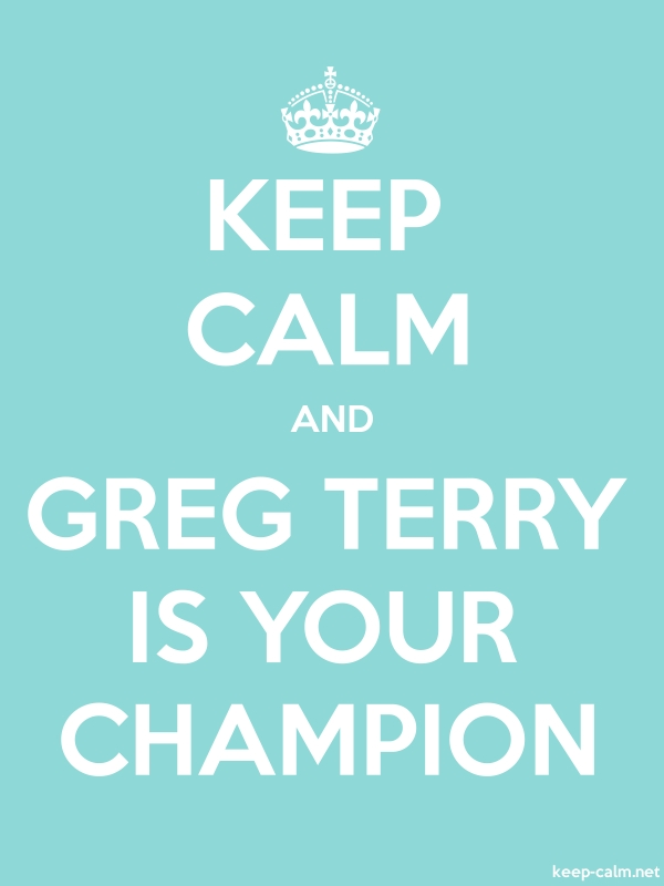 KEEP CALM AND GREG TERRY IS YOUR CHAMPION - white/lightblue - Default (600x800)