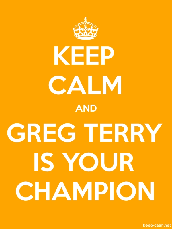 KEEP CALM AND GREG TERRY IS YOUR CHAMPION - white/orange - Default (600x800)