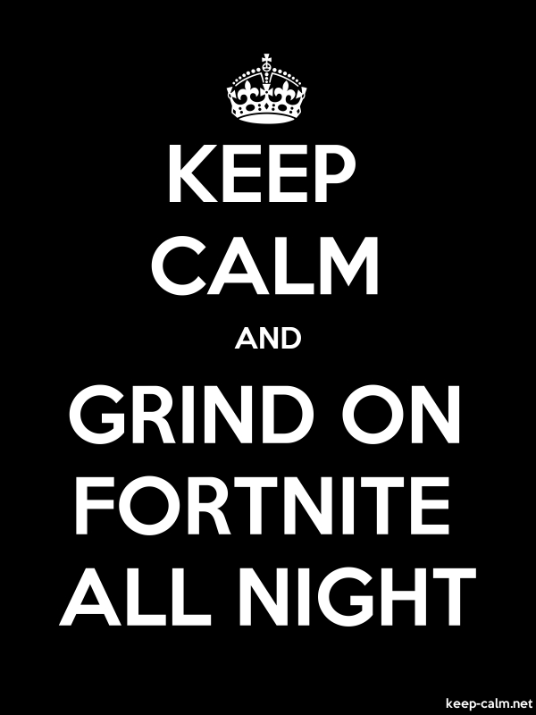 KEEP CALM AND GRIND ON FORTNITE ALL NIGHT - white/black - Default (600x800)