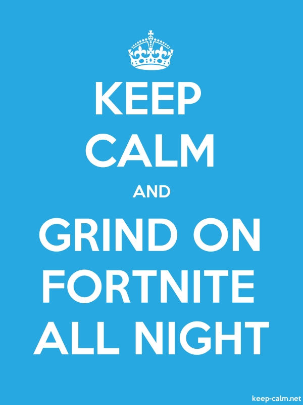 KEEP CALM AND GRIND ON FORTNITE ALL NIGHT - white/blue - Default (600x800)