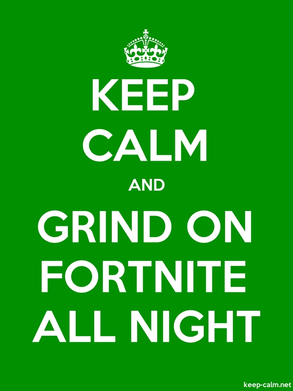 KEEP CALM AND GRIND ON FORTNITE ALL NIGHT - white/green - Default (600x800)