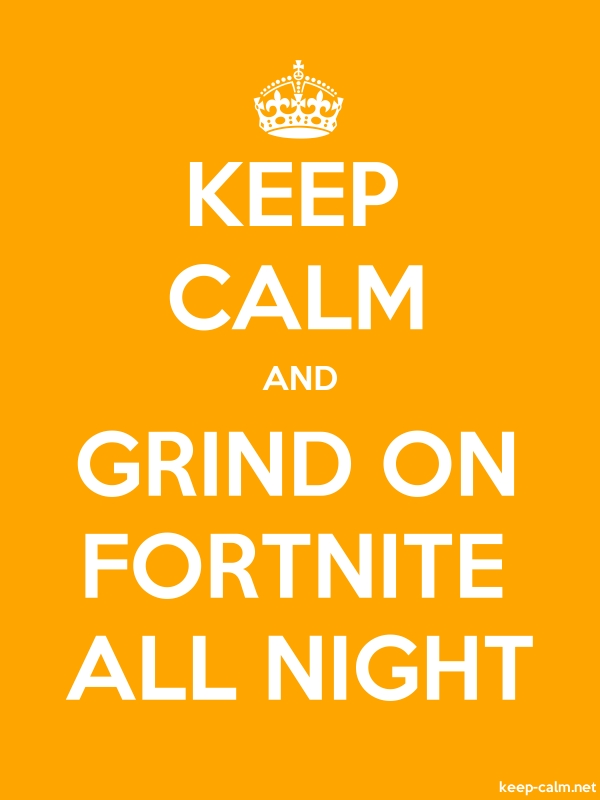 KEEP CALM AND GRIND ON FORTNITE ALL NIGHT - white/orange - Default (600x800)