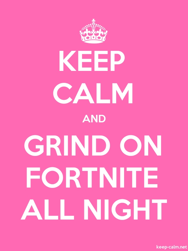 KEEP CALM AND GRIND ON FORTNITE ALL NIGHT - white/pink - Default (600x800)