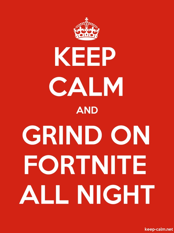 KEEP CALM AND GRIND ON FORTNITE ALL NIGHT - white/red - Default (600x800)