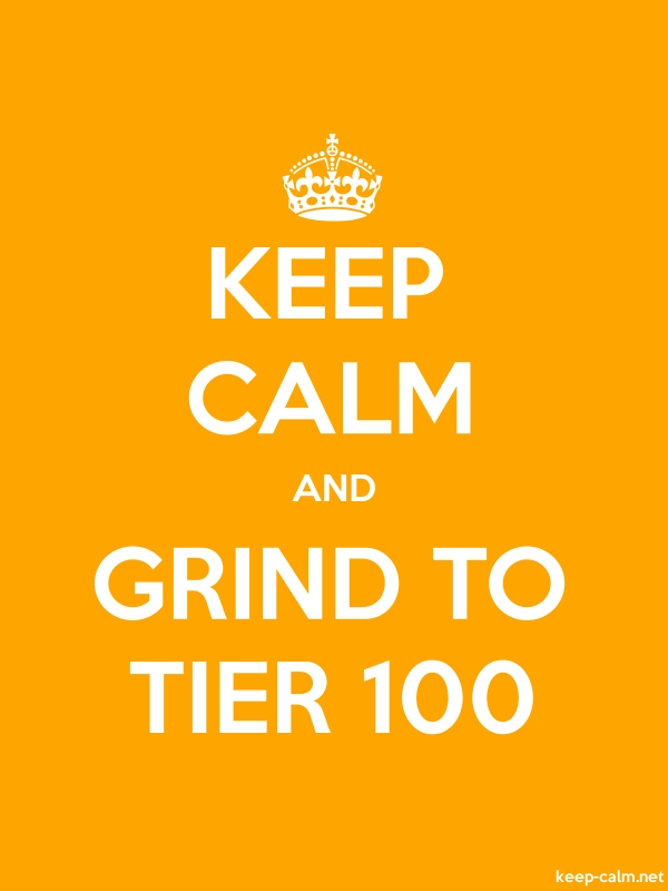 KEEP CALM AND GRIND TO TIER 100 - white/orange - Default (600x800)