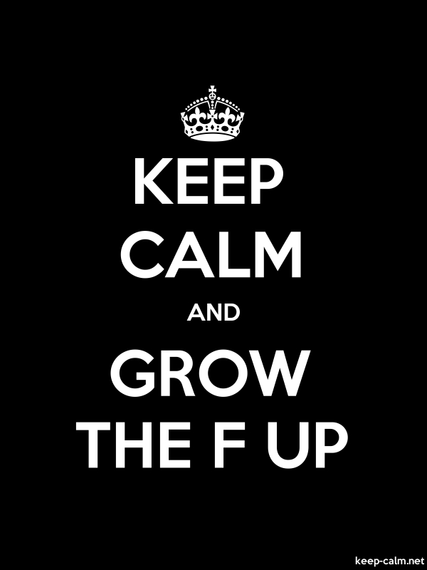 KEEP CALM AND GROW THE F UP - white/black - Default (600x800)